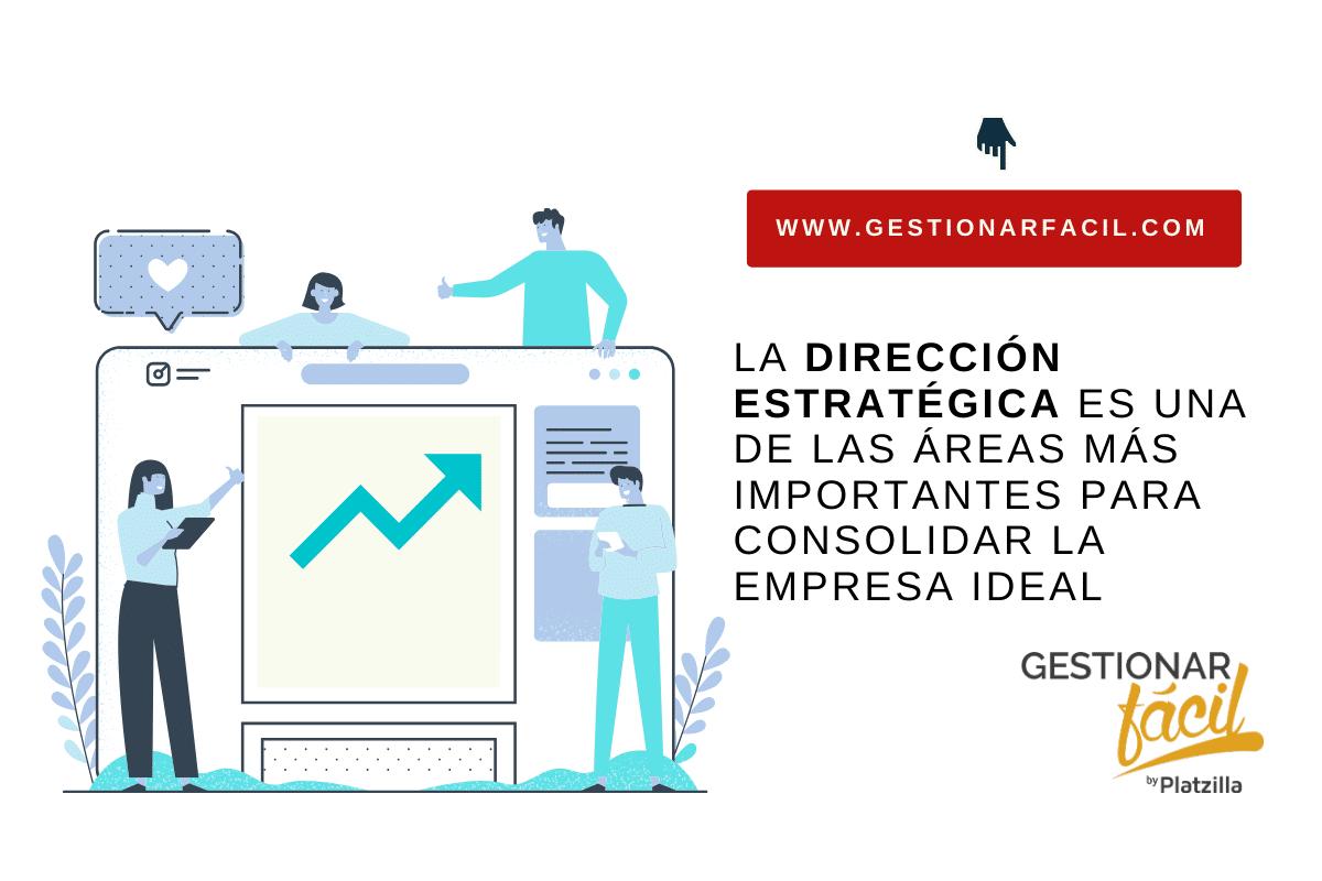 La Dirección Estratégica es una de las áreas claves para consolidar la empresa ideal.