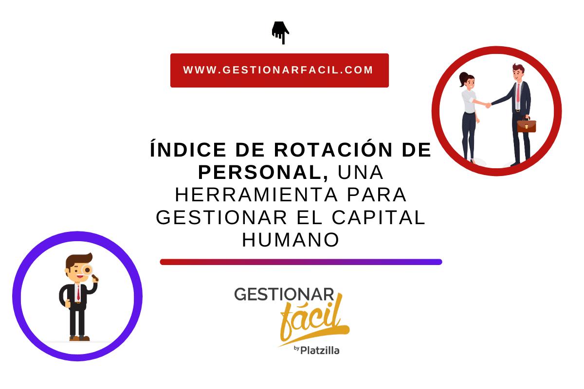 Índice de rotación de personal, una herramienta para gestionar el capital humano.