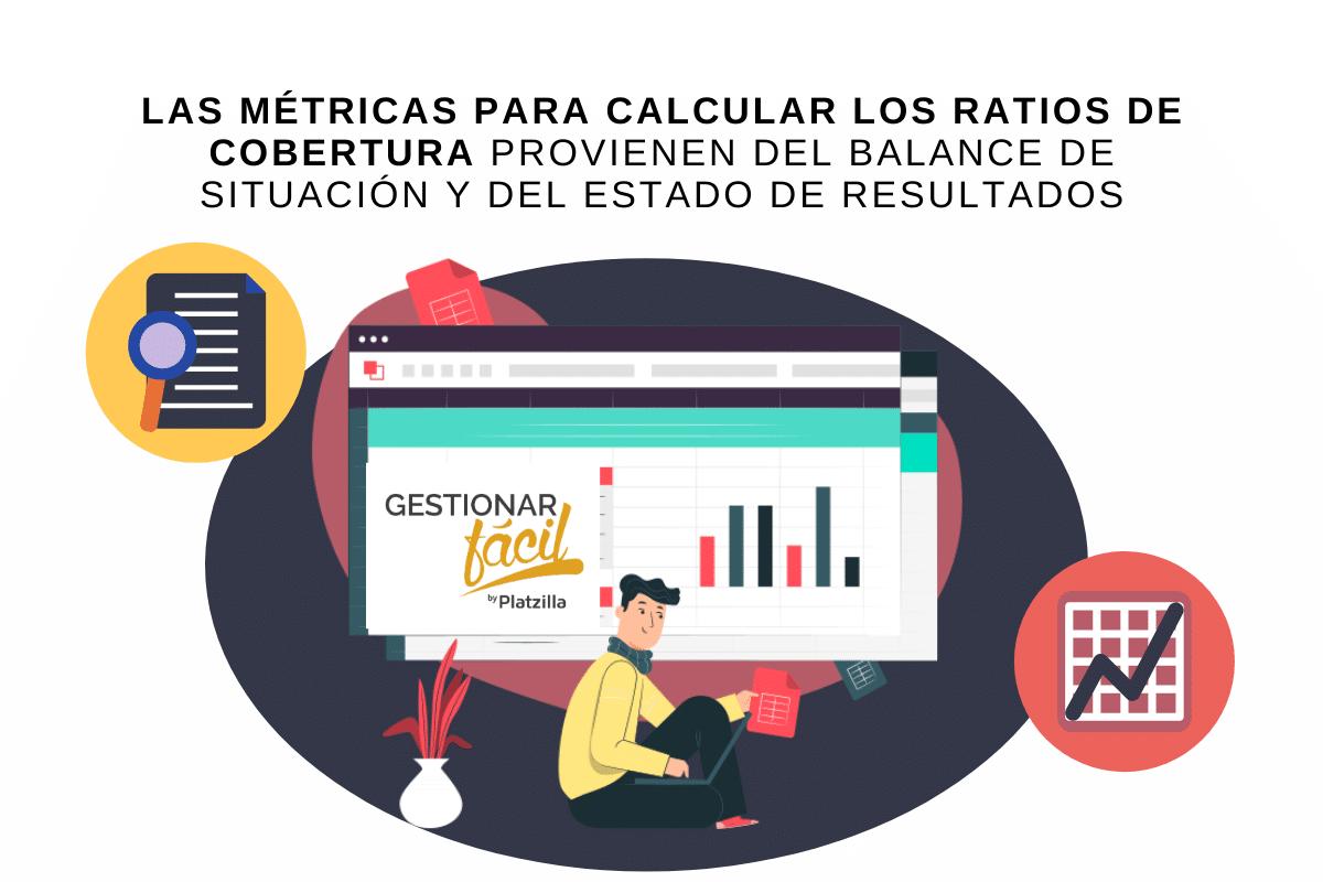 Las métricas para calcular los ratios de cobertura provienen del Balance de Situación y del Estado de Resultados.