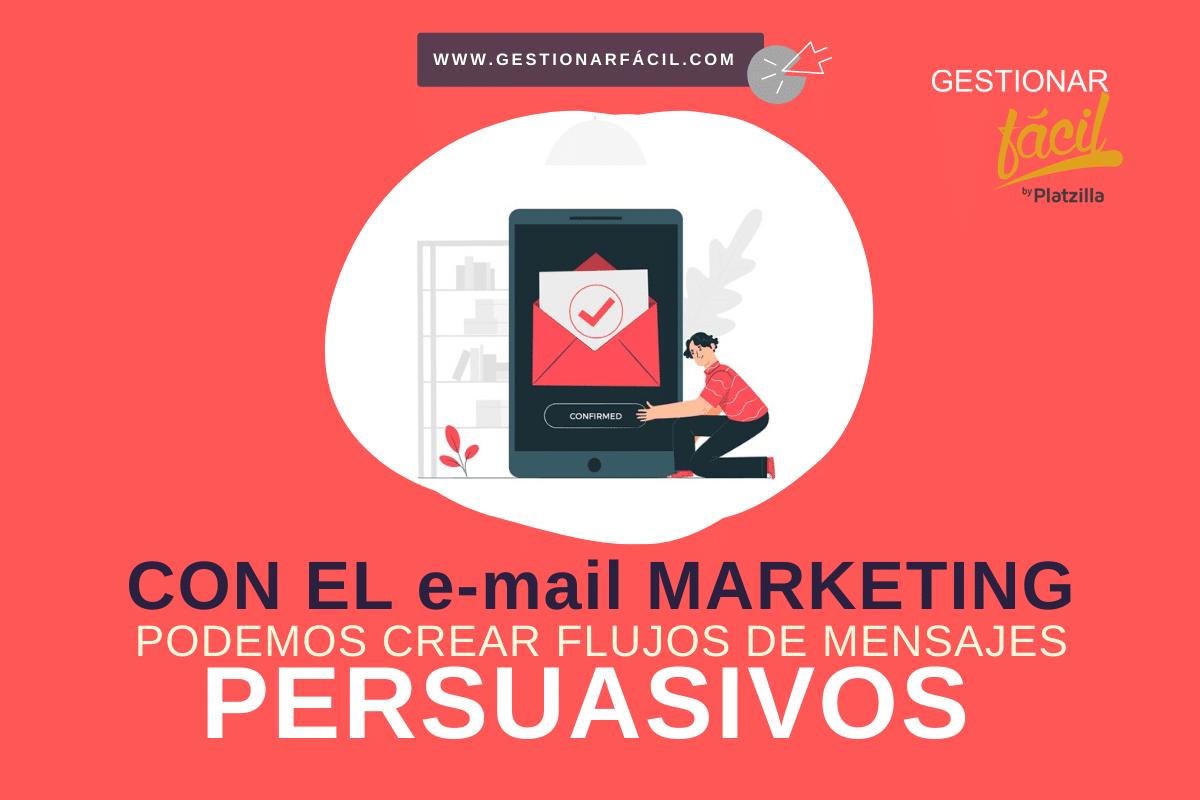 """Con el e-mail marketing podemos crear """"flujos de mensajes persuasivos""""."""