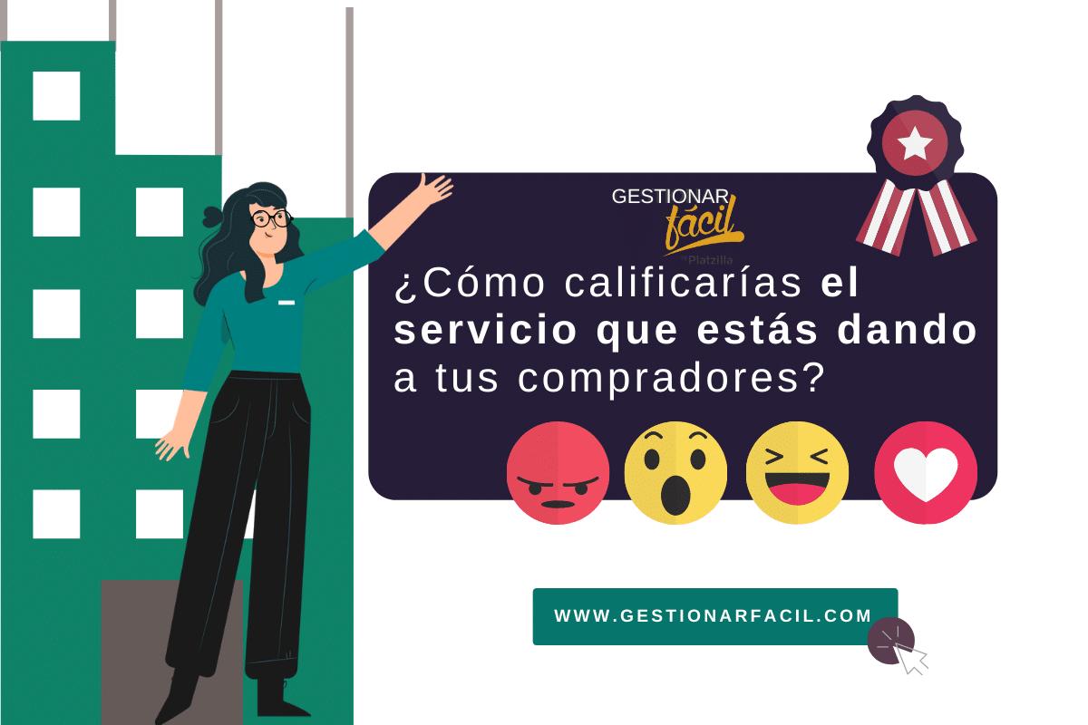 ¿Cómo calificarías el servicio que estás dando a tus compradores?