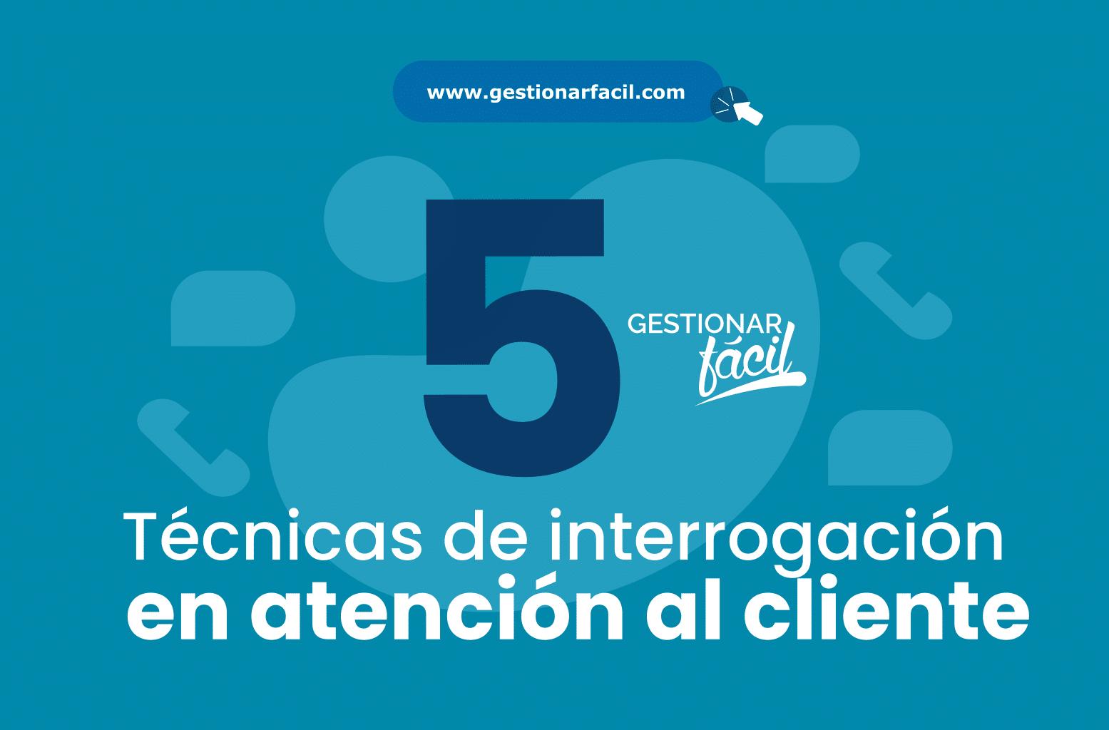 5 técnicas de interrogación en atención al cliente.