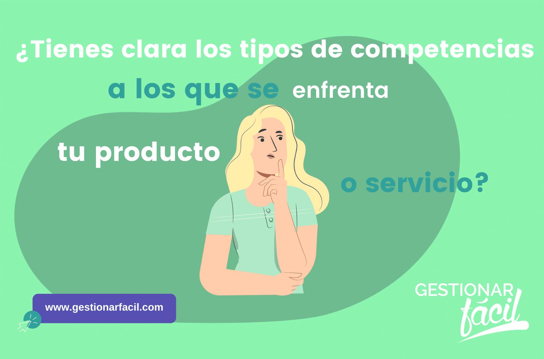 ¿Tienes clara los tipos de competencias a los que se enfrenta tu producto o servicio?