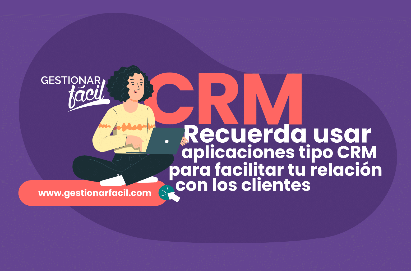 Utilice aplicaciones tipo CRM, que faciliten la gestión de la relación con tus clientes.