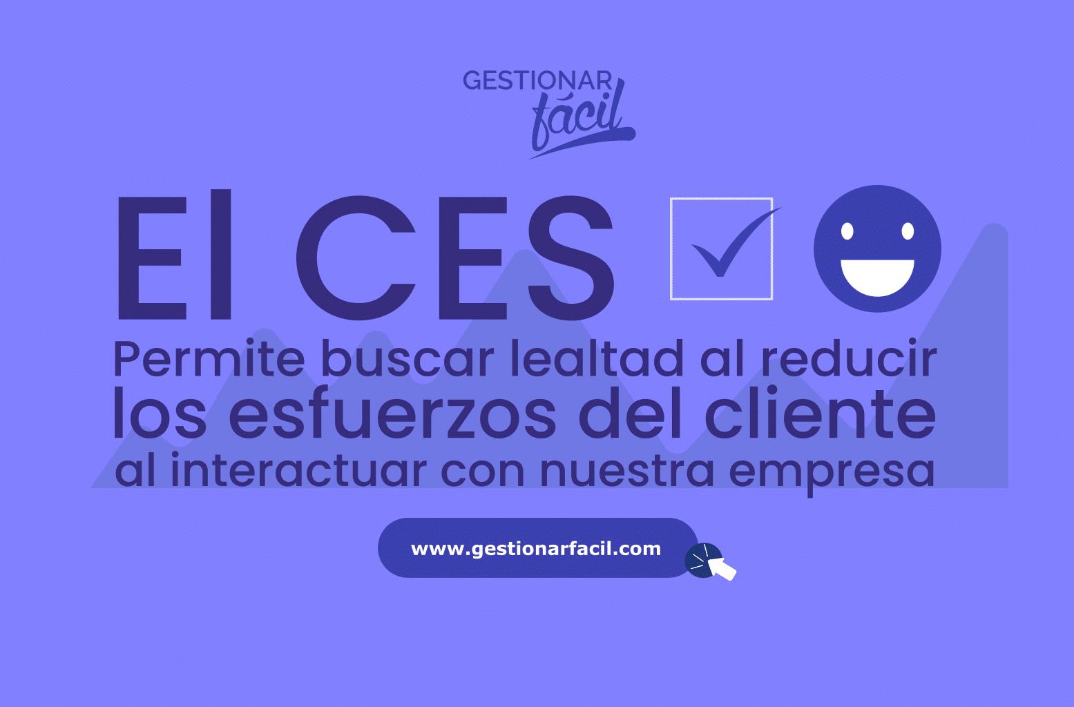 """El CES nos permite buscar lealtad al reducir """"los esfuerzos"""" del cliente en su interacción con la empresa."""