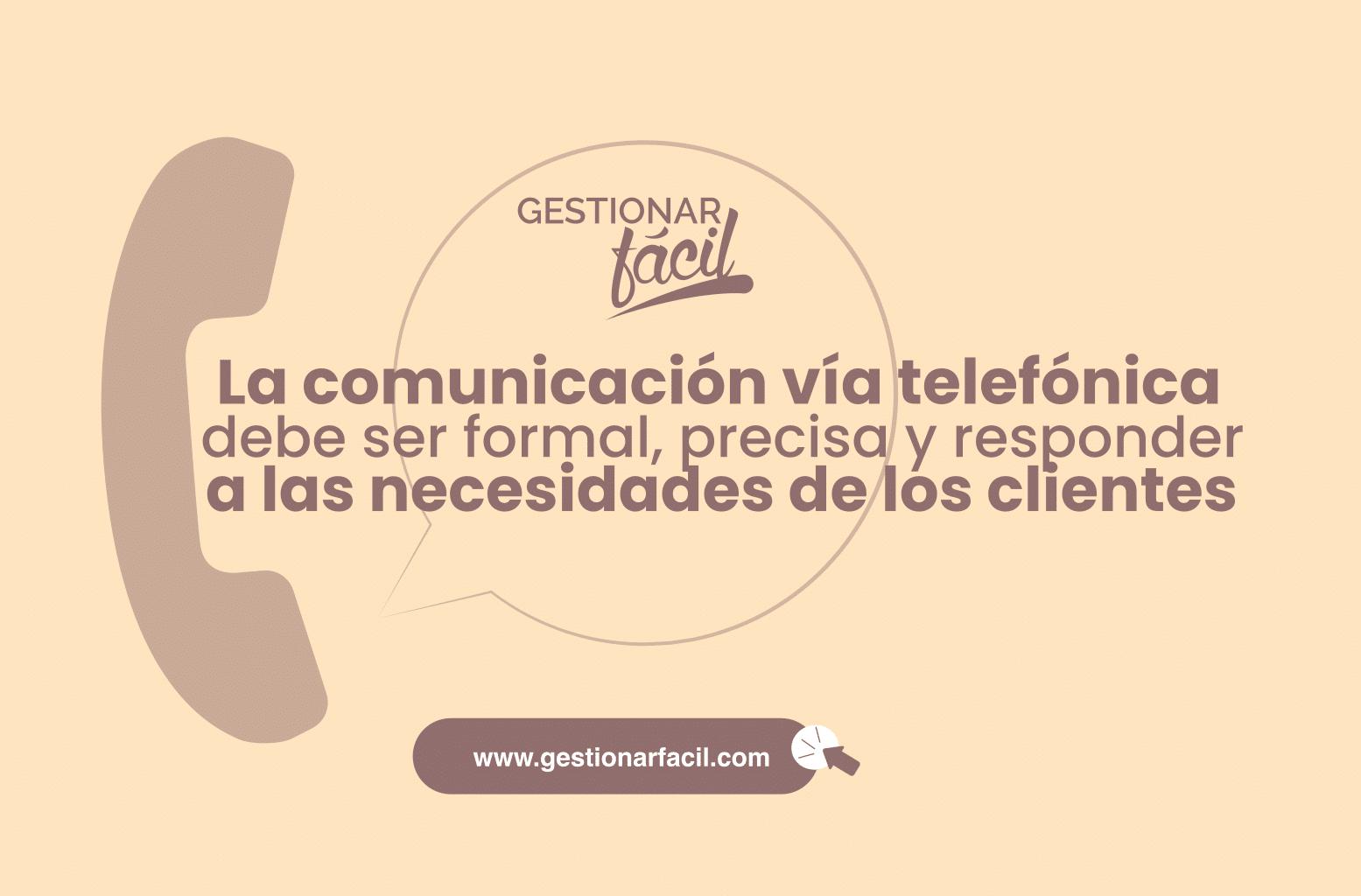 La comunicación vía telefónica debe ser formal, precisa y responder a las necesidades de los clientes.