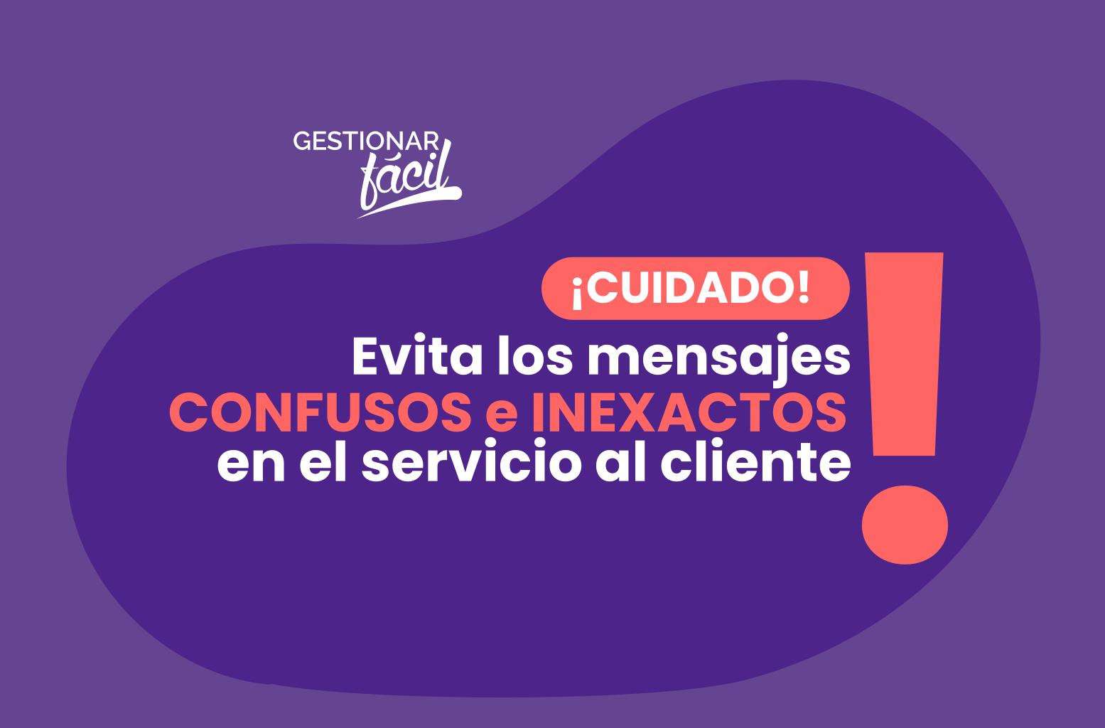 Evita los mensajes confusos e inexactos en el servicio al cliente.