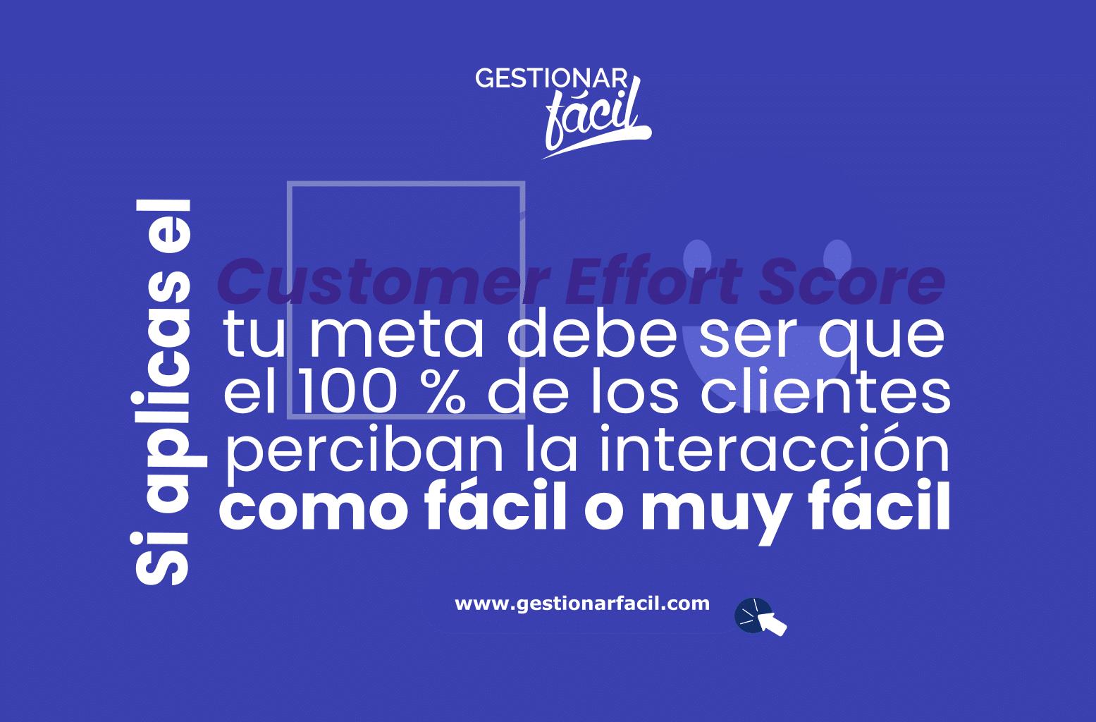 """Si aplicas el Customer Effort Score tu meta debe ser que el 100 % de los clientes perciban la interacción como """"fácil o muy fácil""""."""