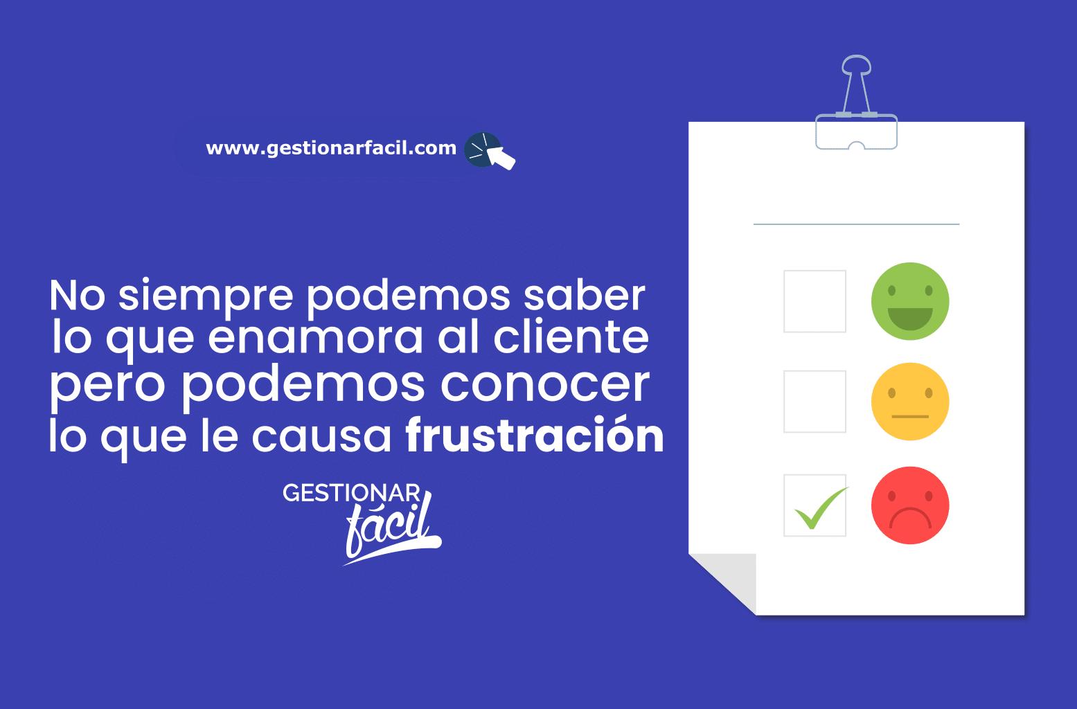 No siempre sabemos lo que enamora a cada cliente. Pero lo que sí podemos conocer es lo que le causa frustración.