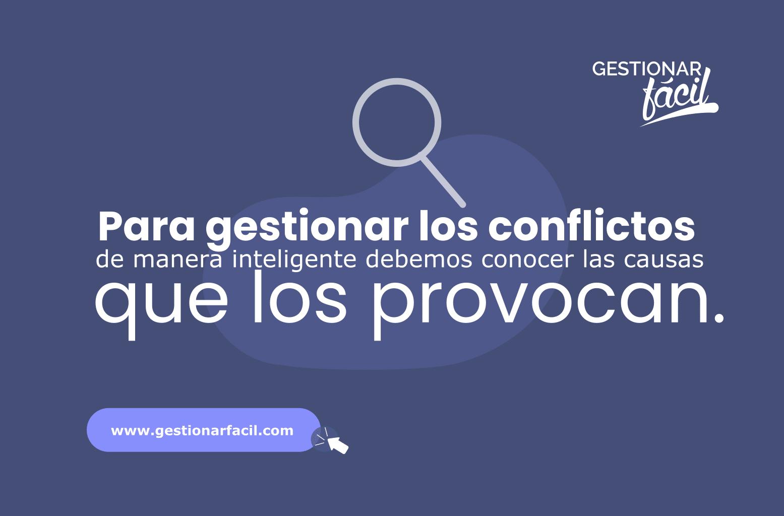 Para gestionar los conflictos de manera inteligente, debemos conocer las causas que los provocan.