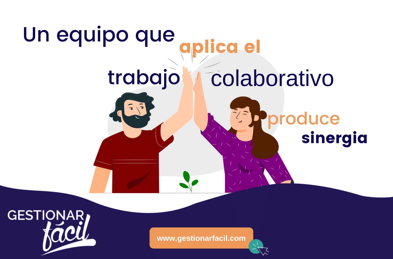 Un equipo que aplica el trabajo colaborativo produce sinergia...