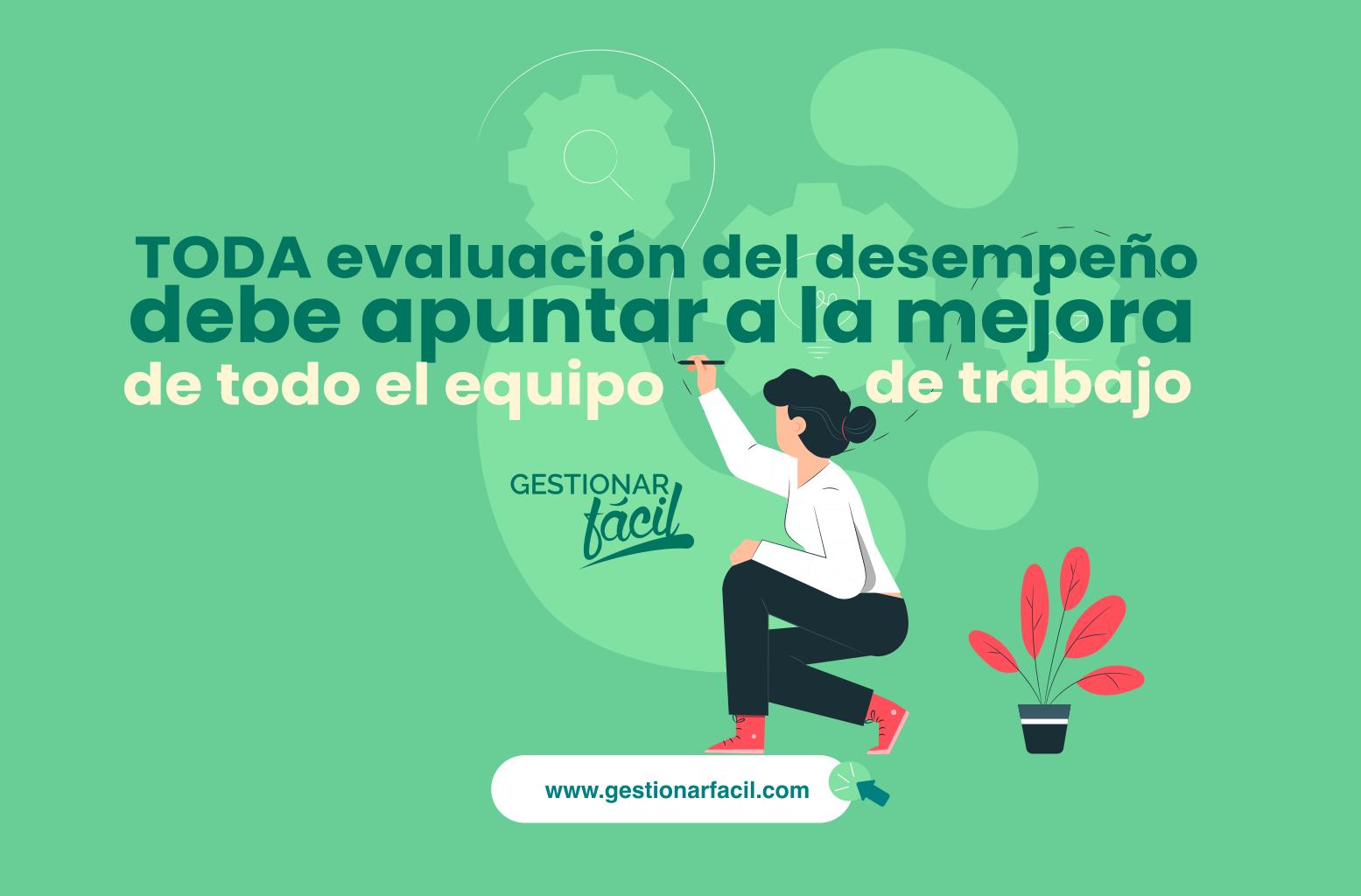 TODA evaluación del desempeño debe apuntar a la mejora de la persona y del equipo de trabajo.