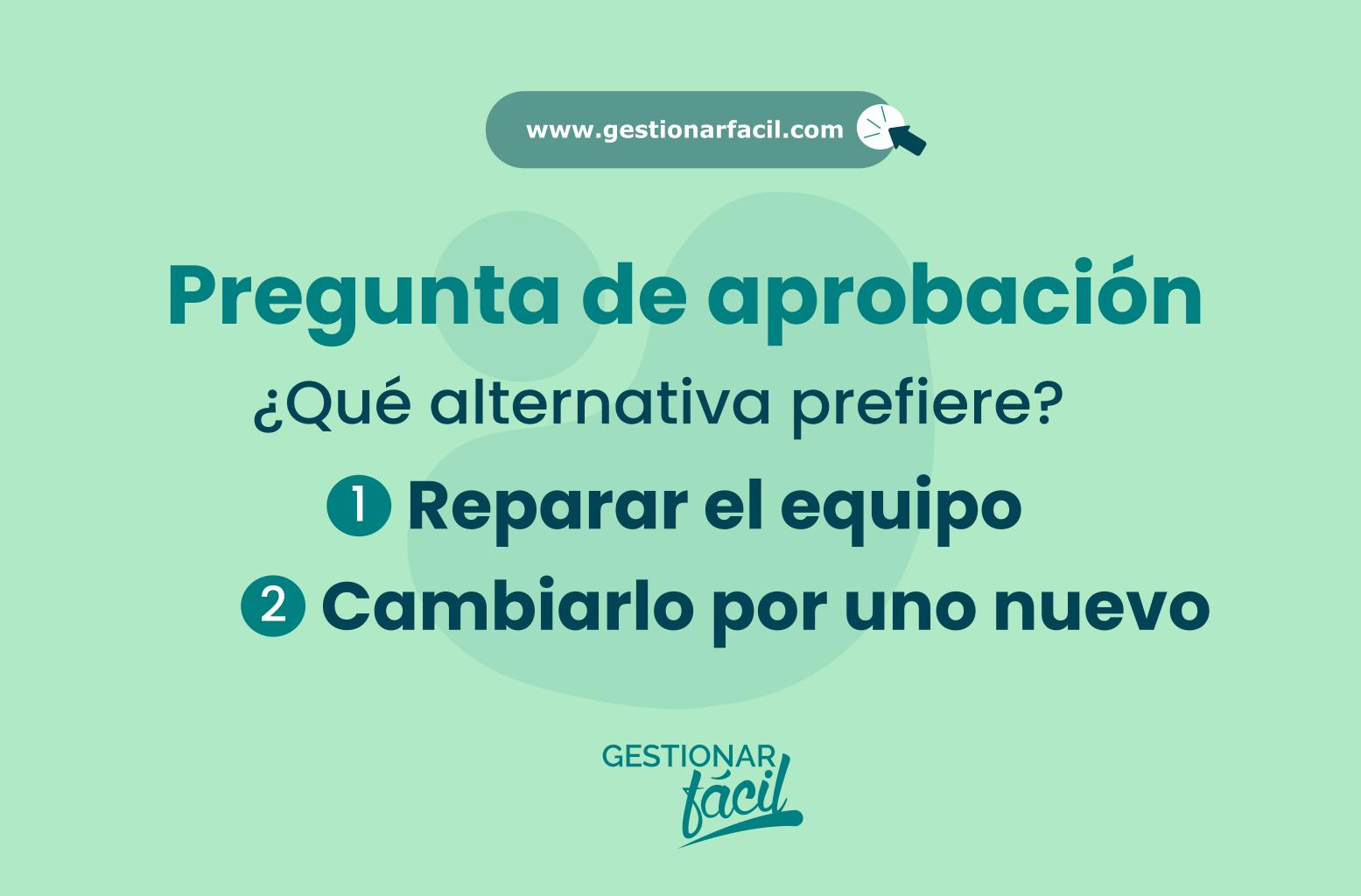 Pregunta de aprobación: ¿Qué alternativa prefiere: (1) reparar el equipo; (2) cambiarlo por uno nuevo?