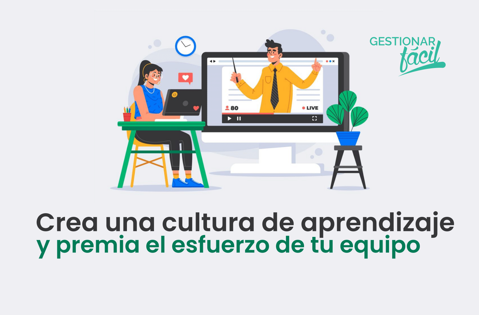 Crea una cultura de aprendizaje… y premia el esfuerzo.