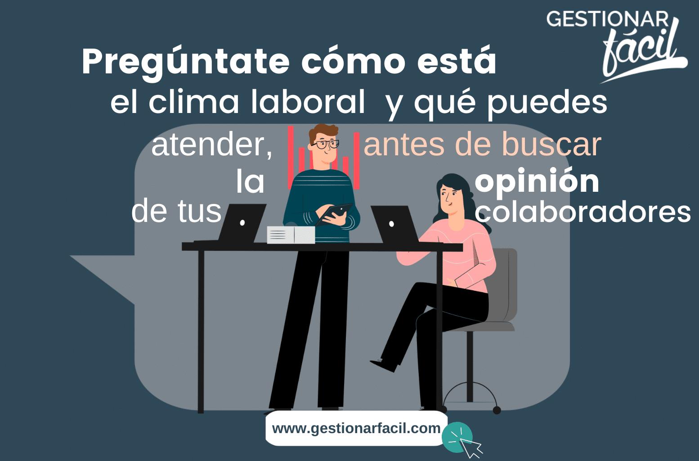 Pregúntate cómo está el clima laboral y qué puedes atender, antes de buscar la opinión de tus colaboradores