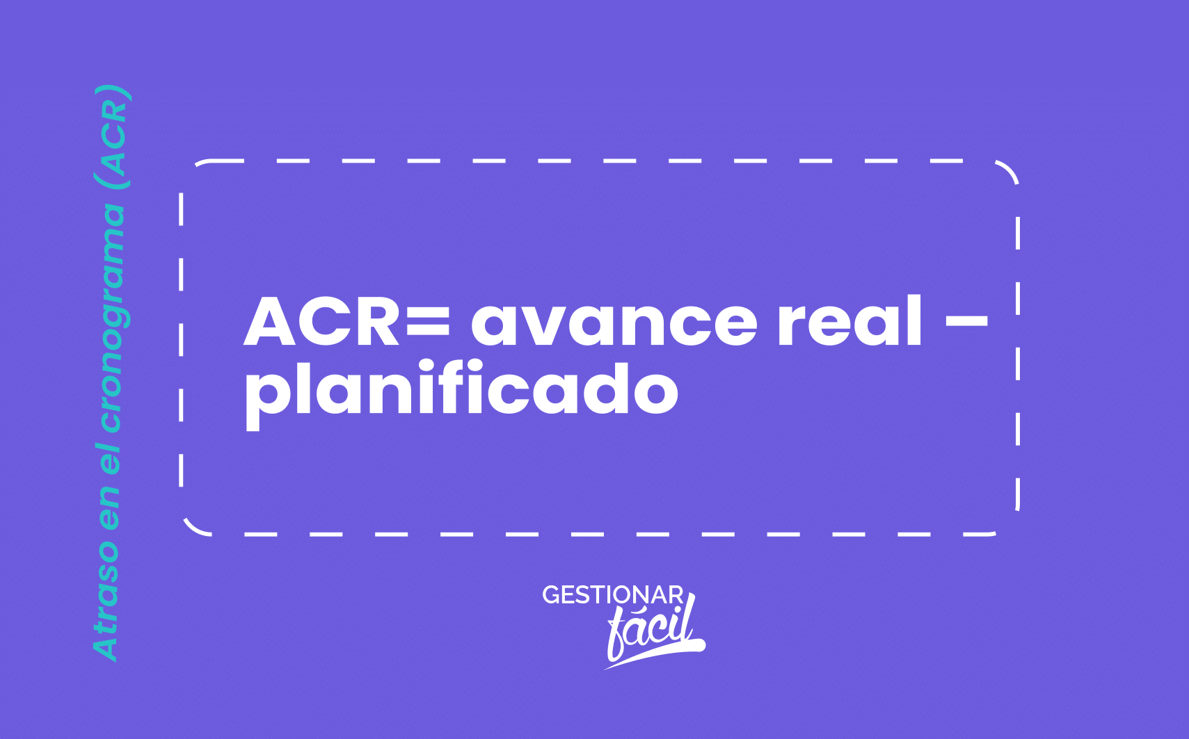 ACR= avance real – planificado  (días, semanas, meses);