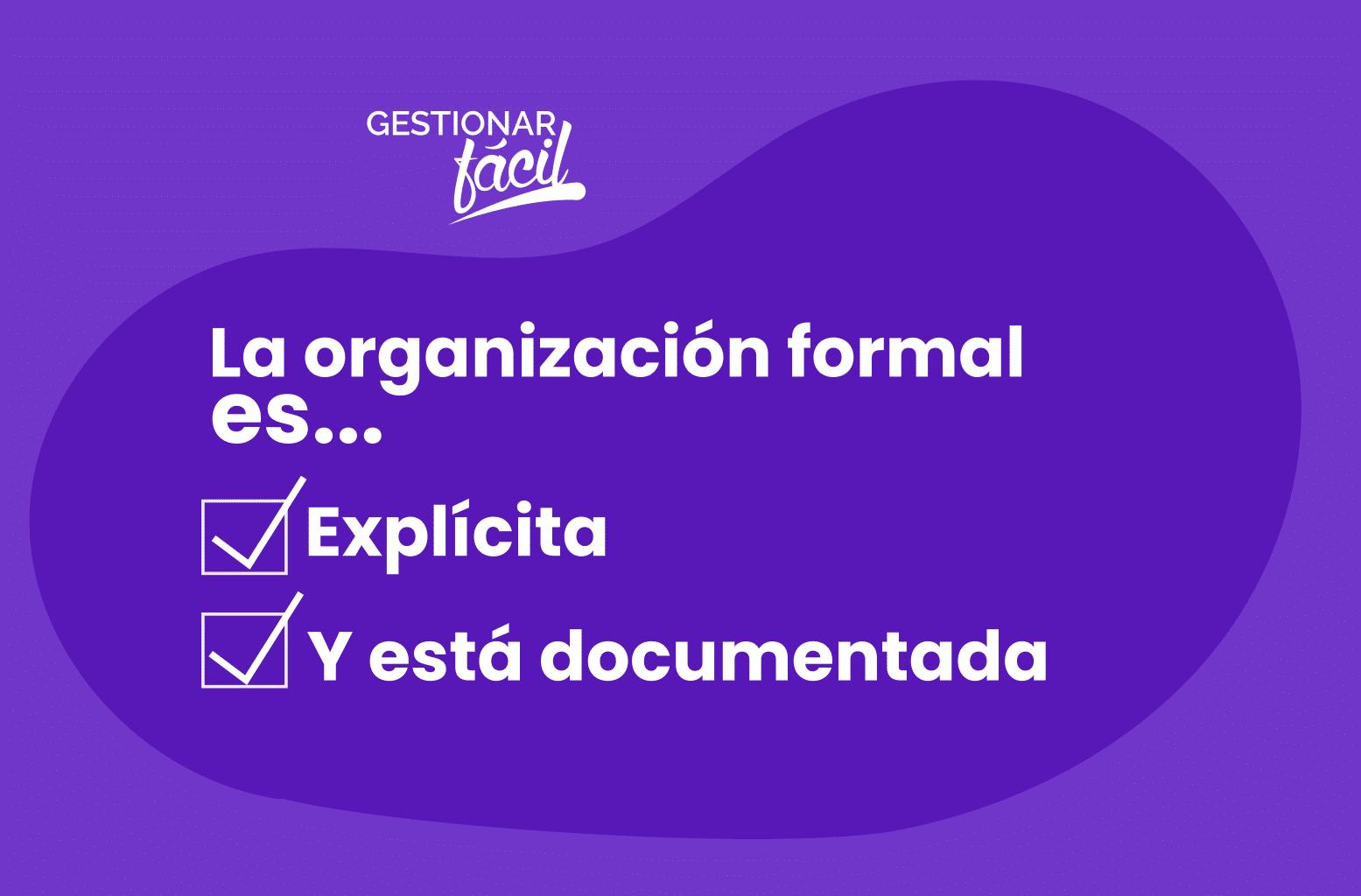 La organización formal es explícita y está documentada.
