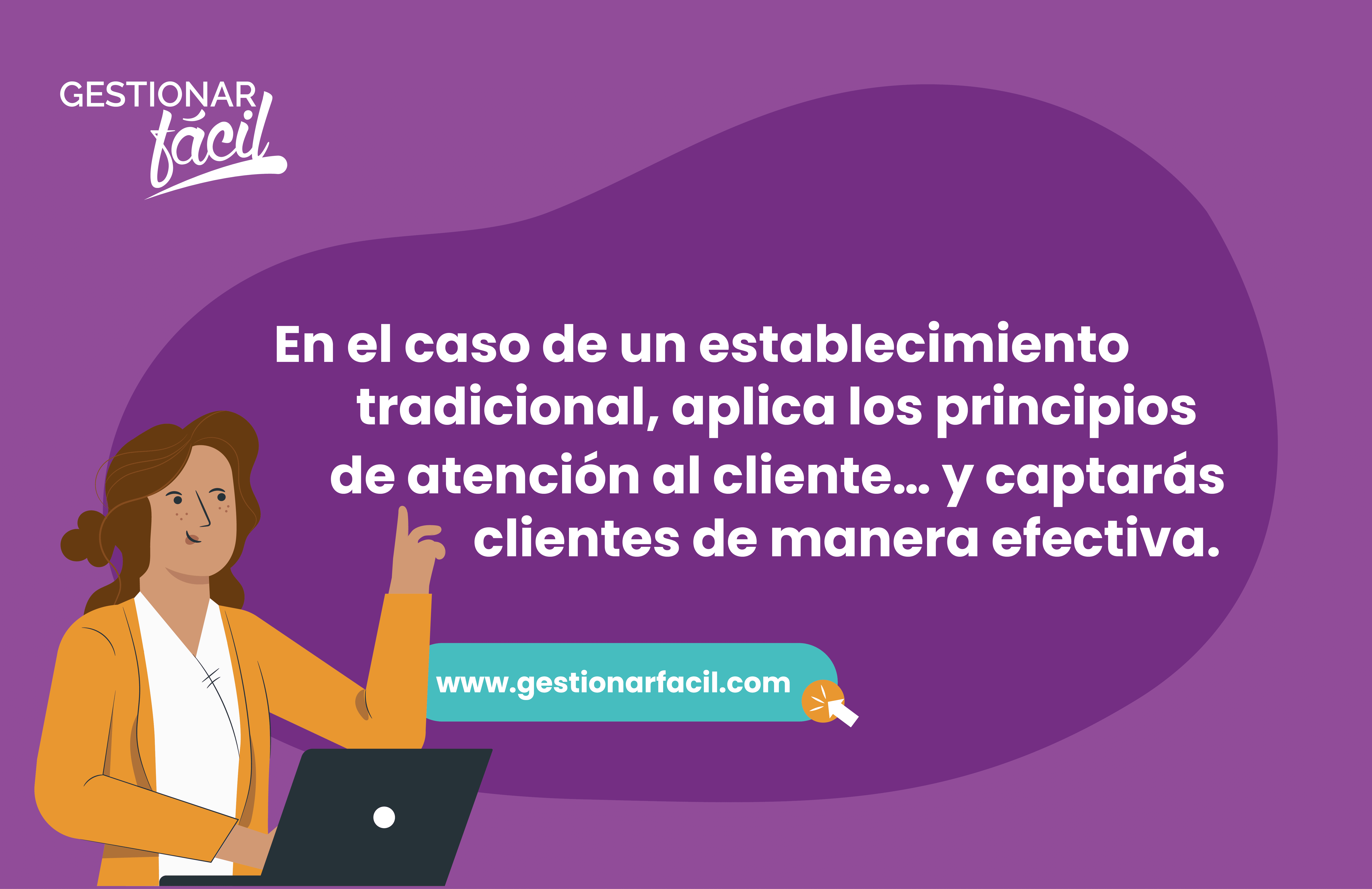 Aplica los principios de atención al cliente si tienes un establecimiento tradicional, así captarás clientes de manera efectiva.