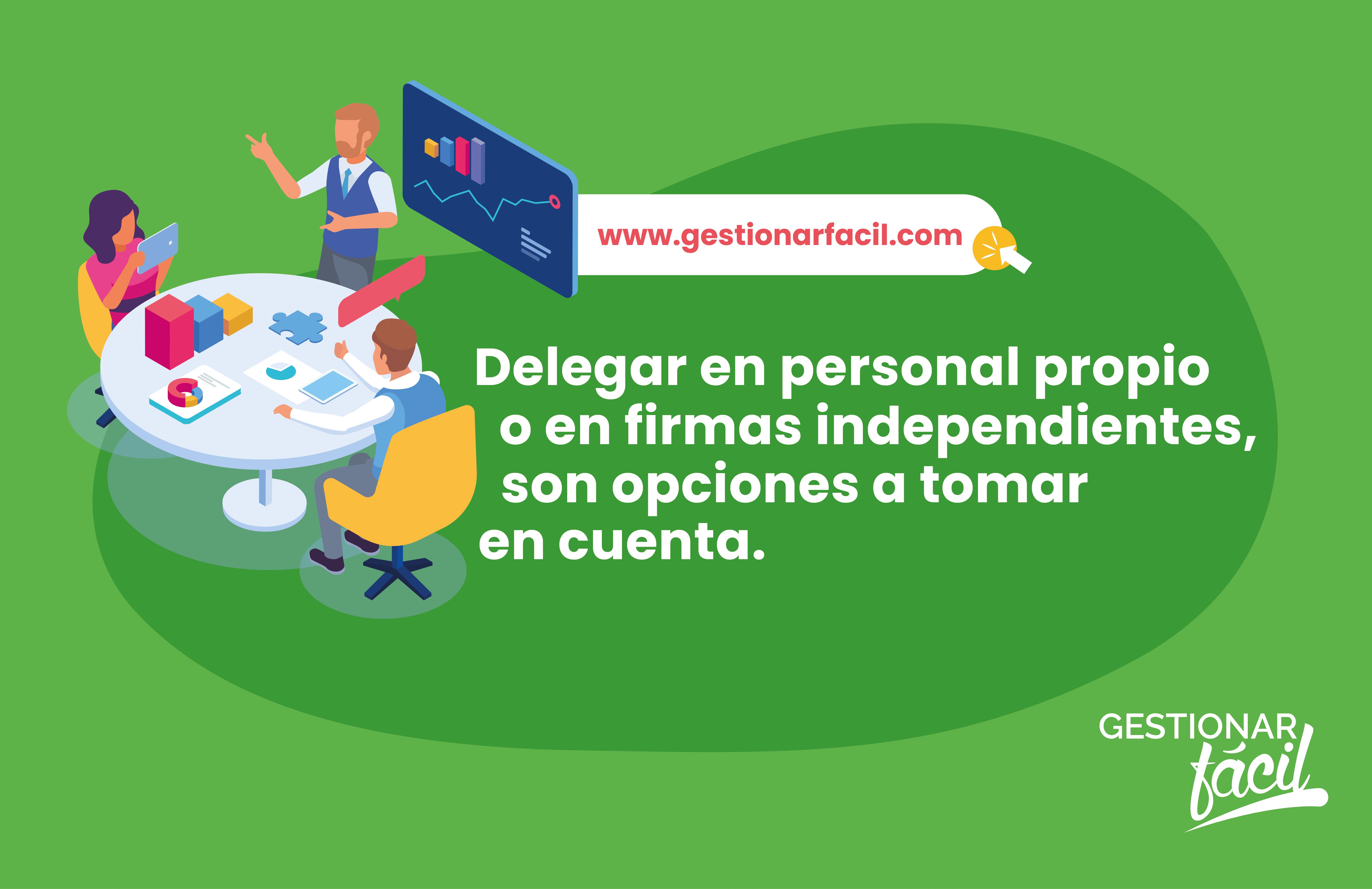 Delegar en personal propio o en firmas independientes, son opciones a tomar en cuenta.