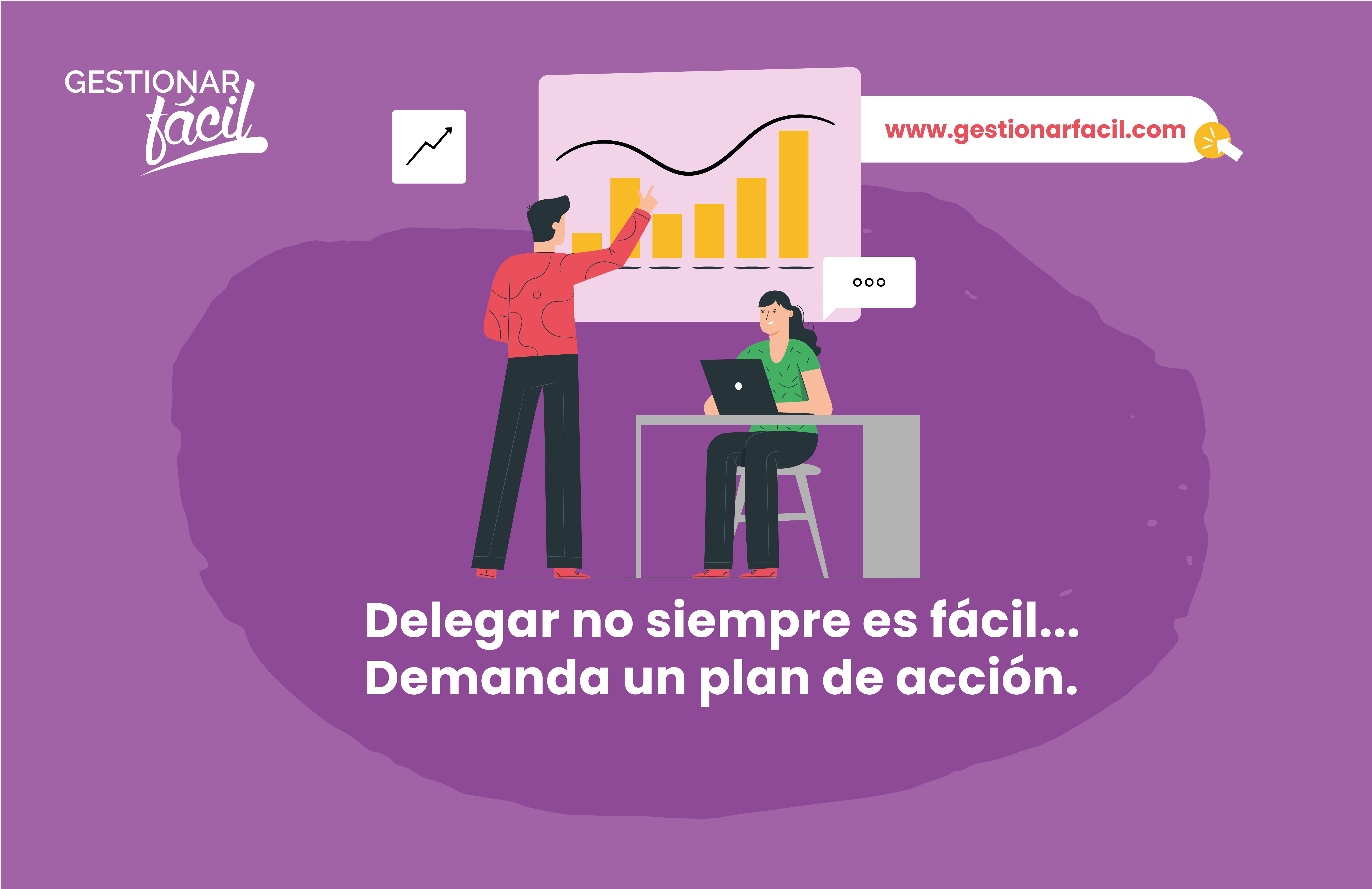 Delegar no siempre es fácil... Demanda un plan de acción.
