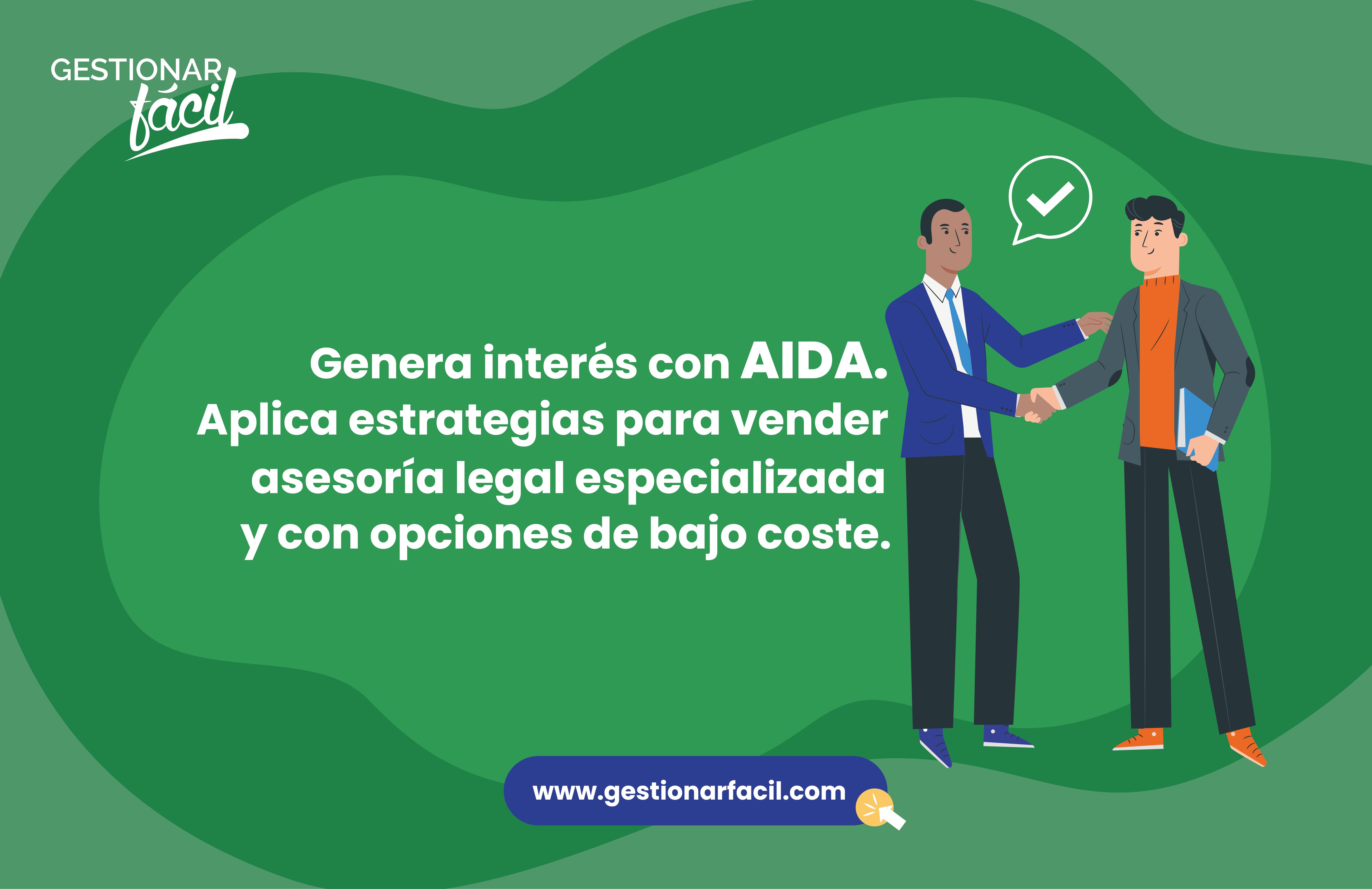Genera interés con AIDA. Aplica estrategias para vender asesoría legal especializada y con opciones de bajo coste.