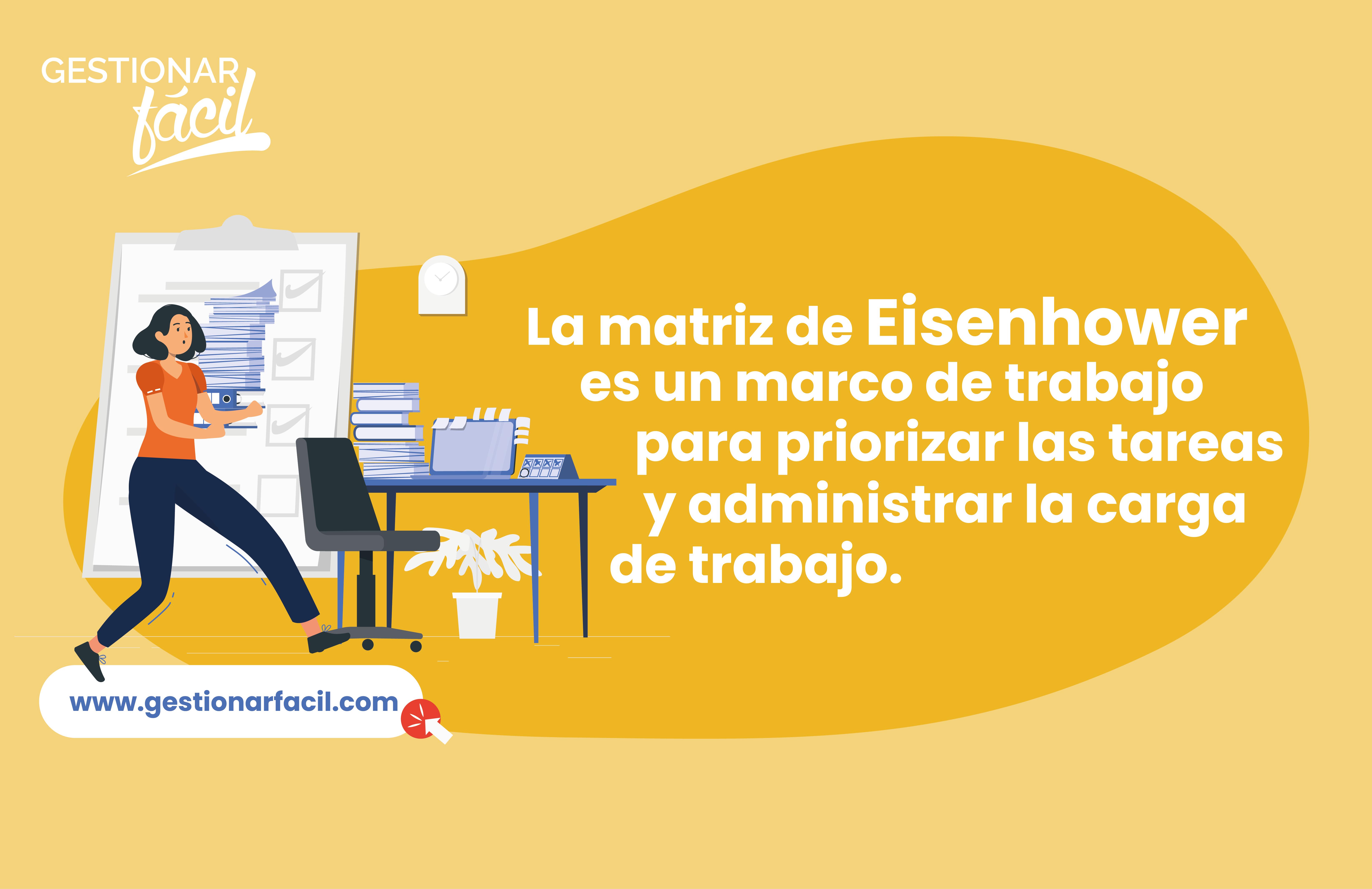 La matriz de Eisenhower es un marco de trabajo para priorizar las tareas y administrar la carga de trabajo.