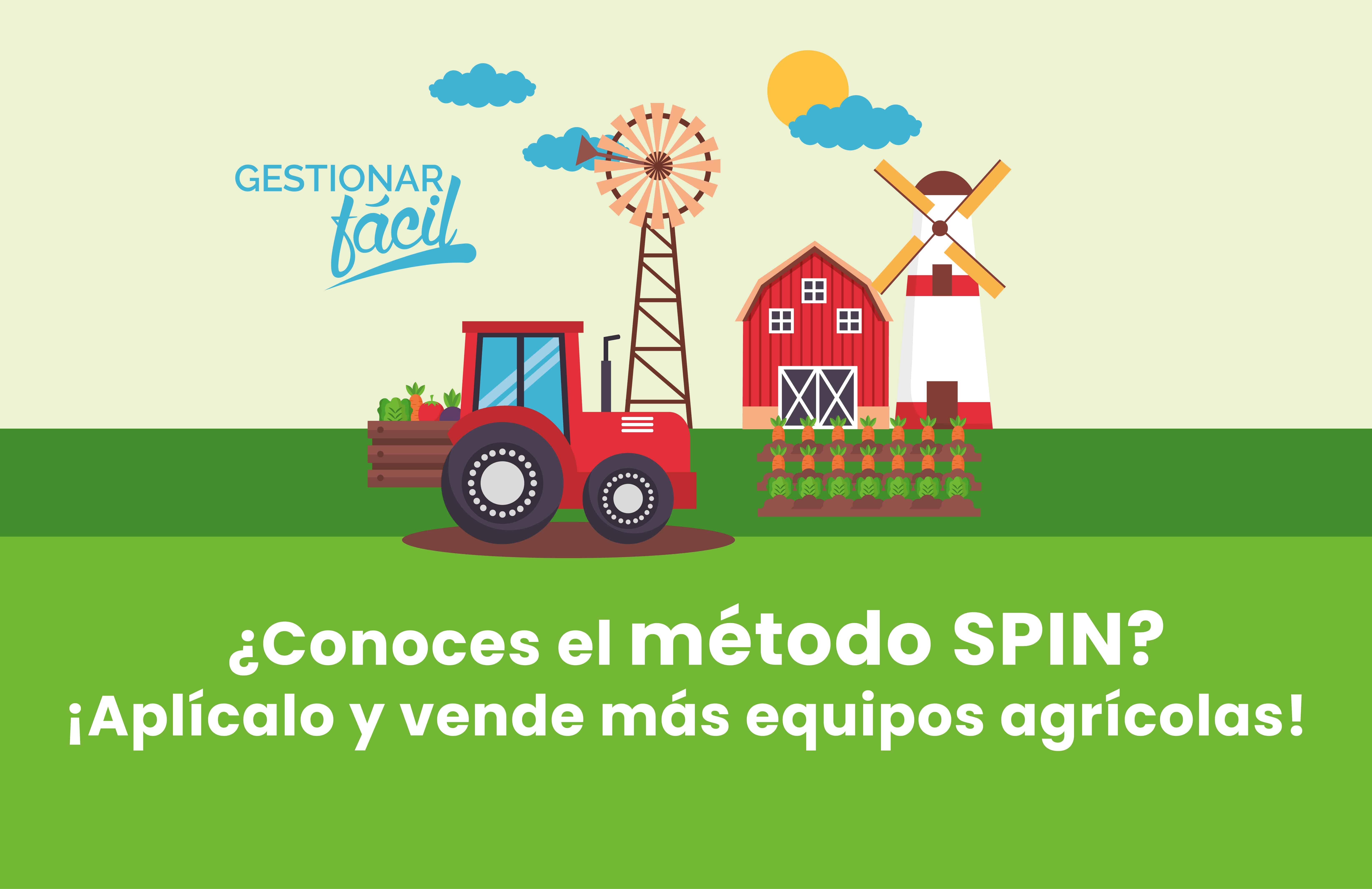 Cómo aplicar el método SPIN para vender equipos agrícolas