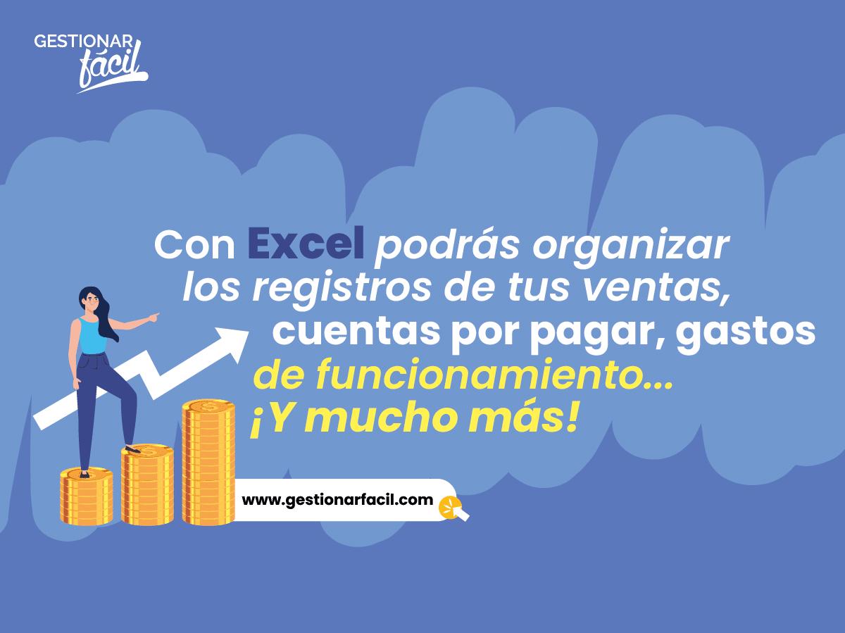 Con Excel podrás organizar los registros de tus ventas, cuentas por pagar, gasto de funcionamiento, y pago de impuesto.