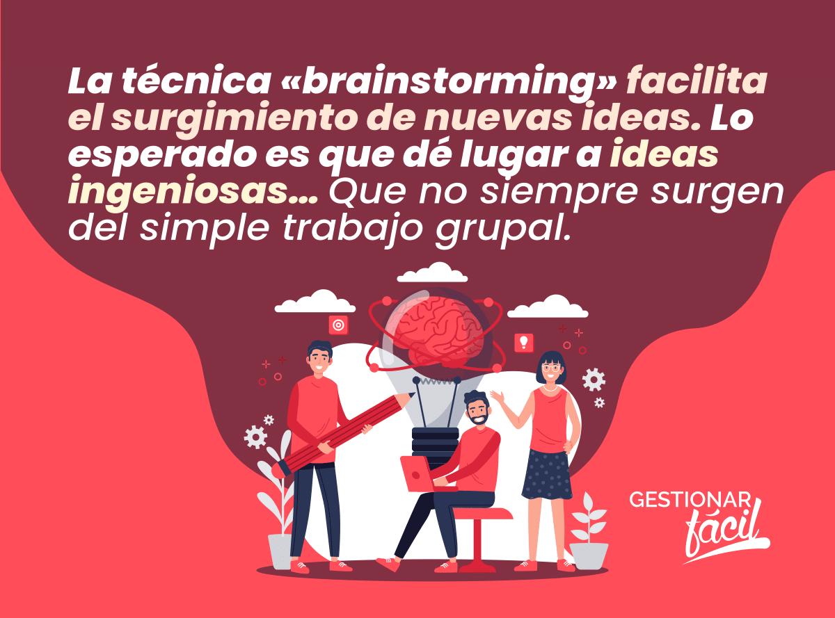 La técnica «brainstorming» facilita el surgimiento de nuevas ideas. Lo esperado es que dé lugar a ideas ingeniosas… Que no siempre surgen del simple trabajo grupal.