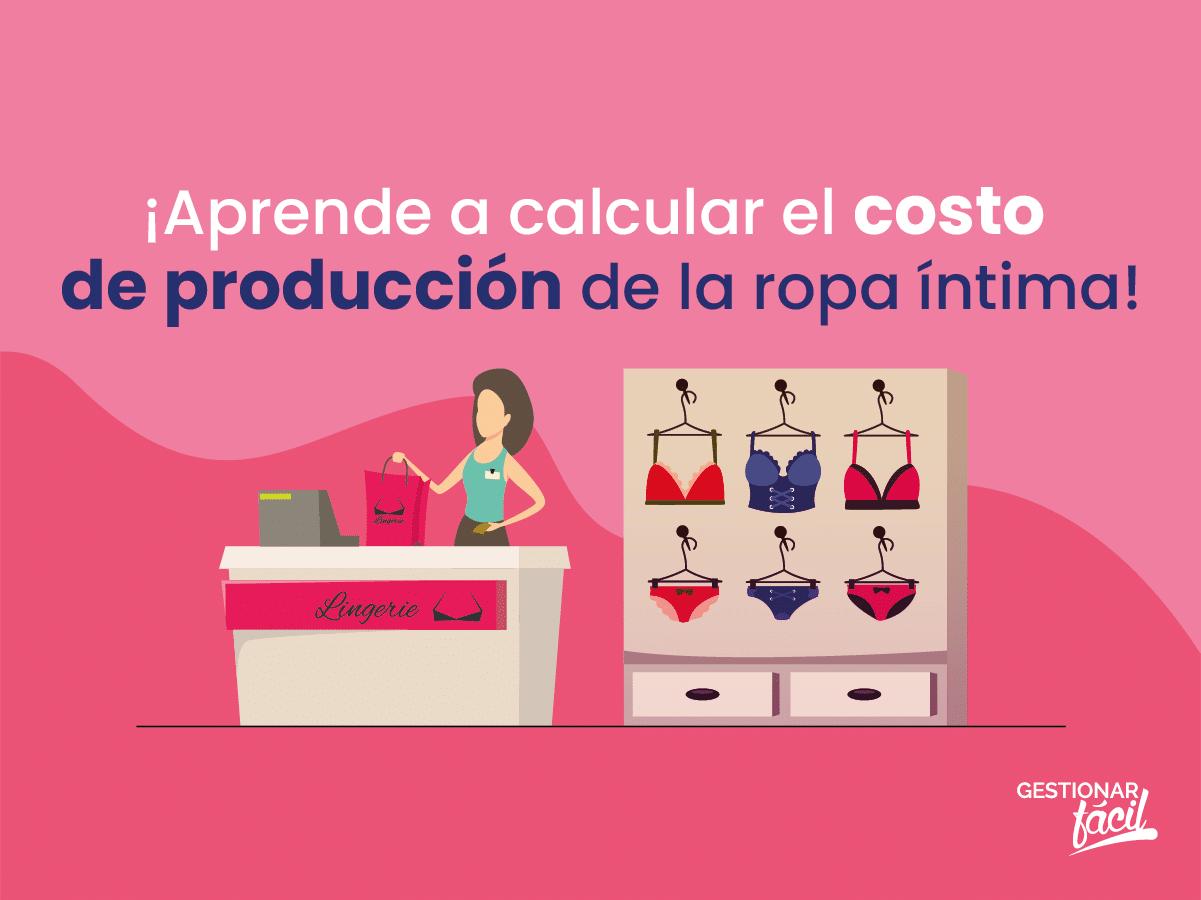 ¿Cómo calcular los costos de producción de la ropa íntima?