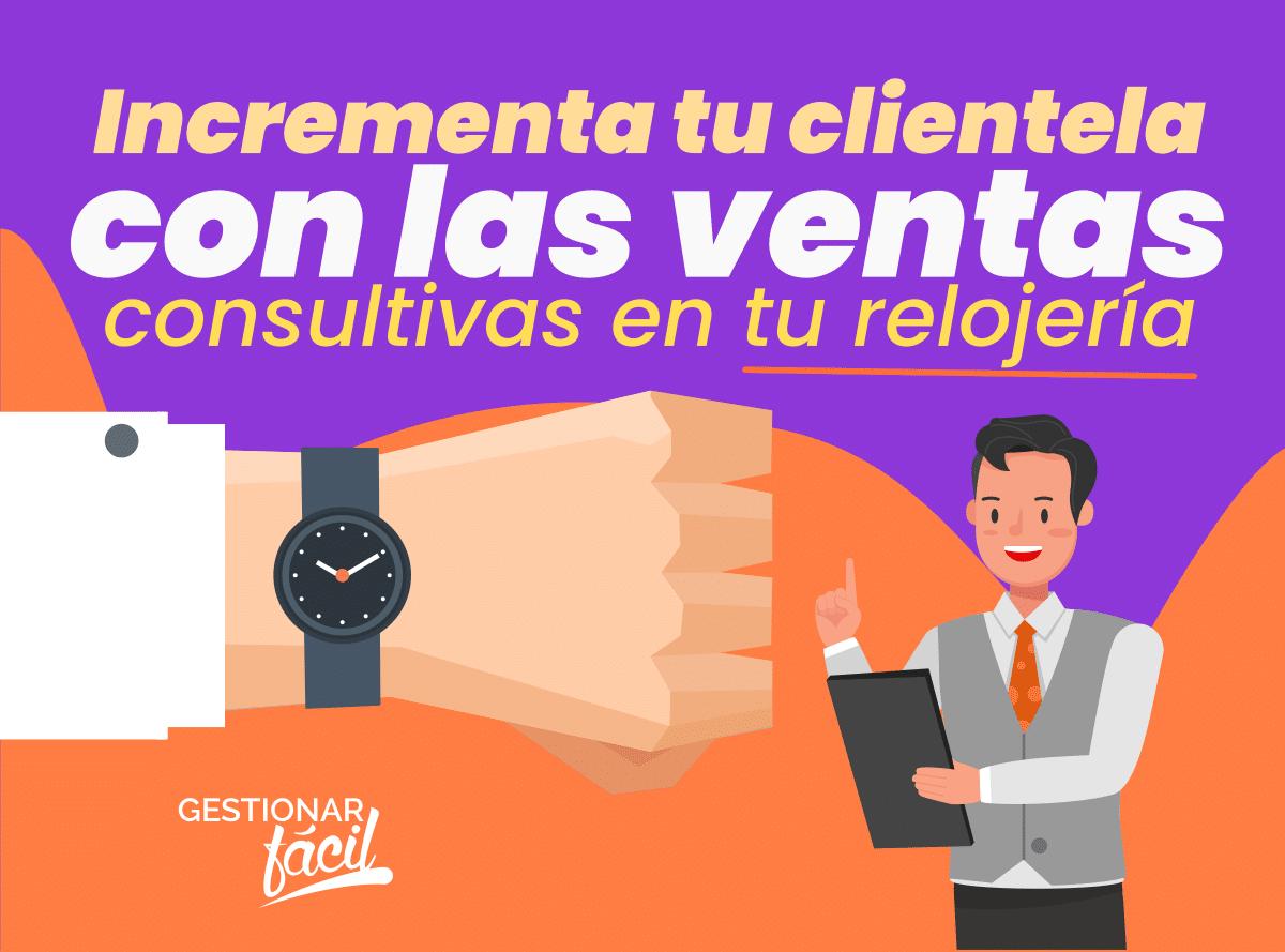 ¿Cómo aplicar ventas consultivas en una relojería?