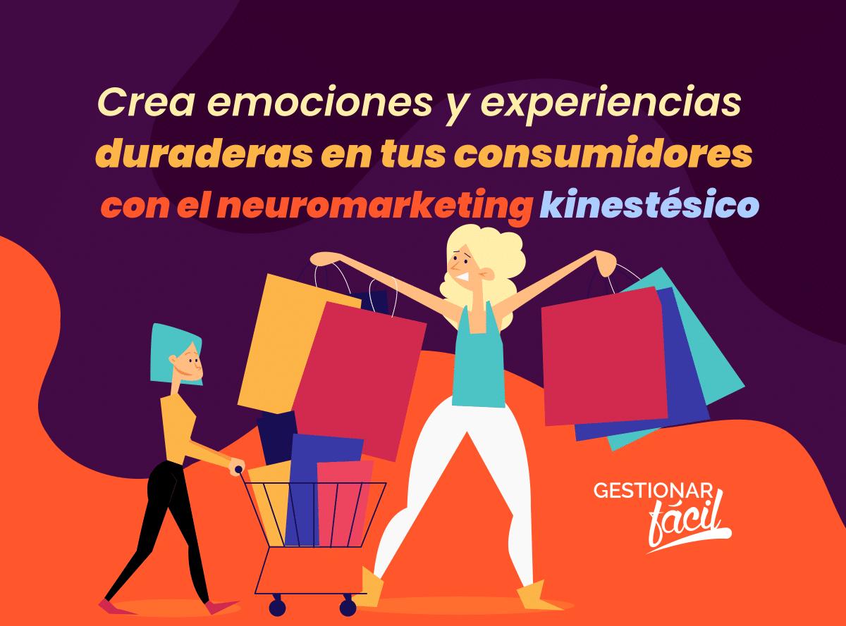Neuromarketing kinestésico. Mejora la experiencia en tu negocio