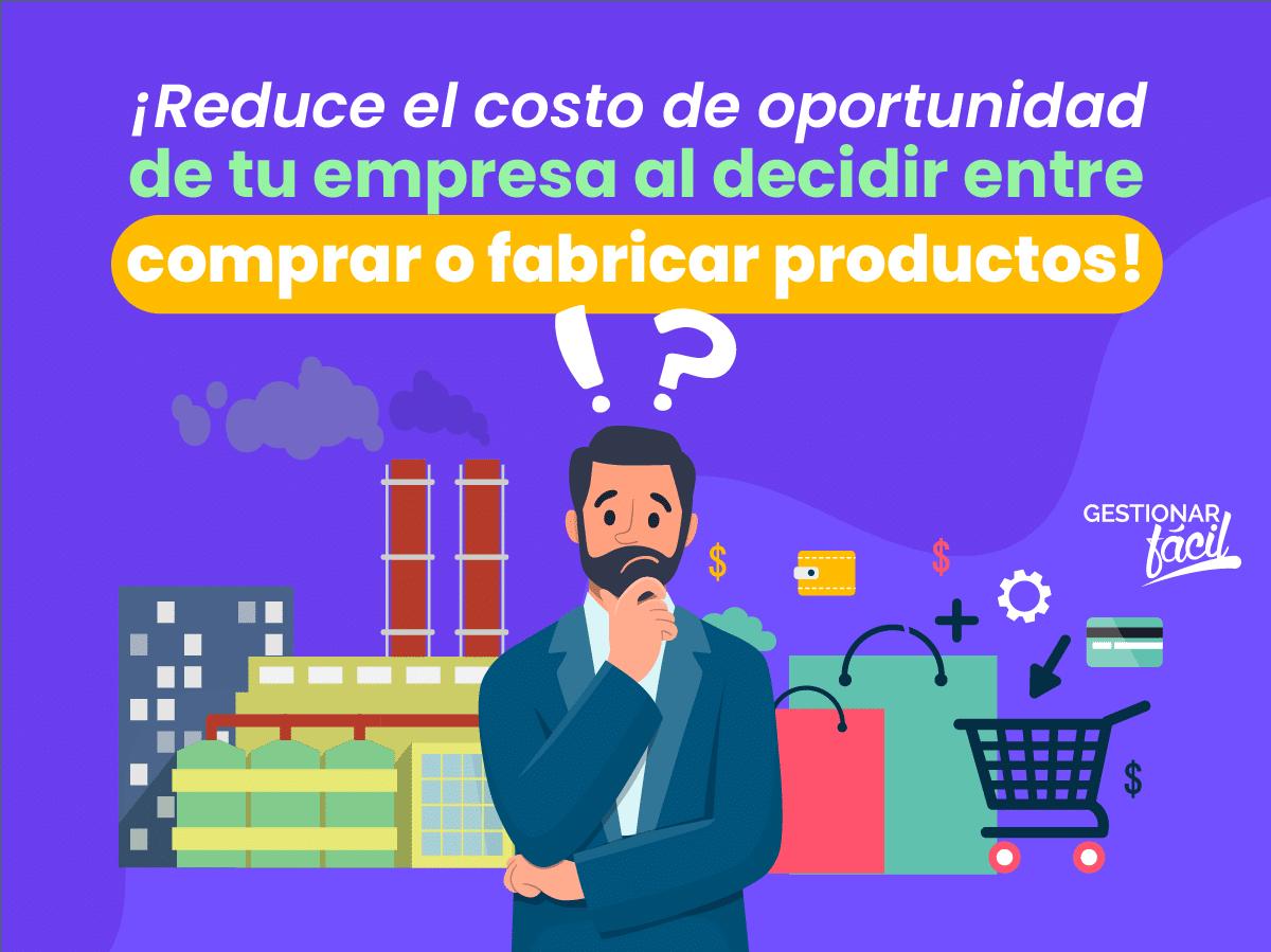 Costo de oportunidad: la decisión de fabricar o comprar productos
